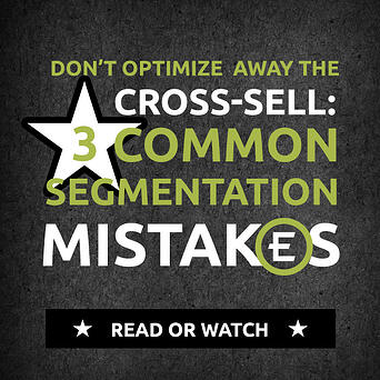 Don't-Optimize-Away-the-Cross-Sell--3-Common-Segmentation-Mistakes