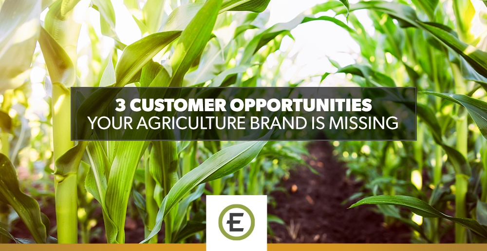 3 Customer Opportunities Your Agriculture Brand is Missing