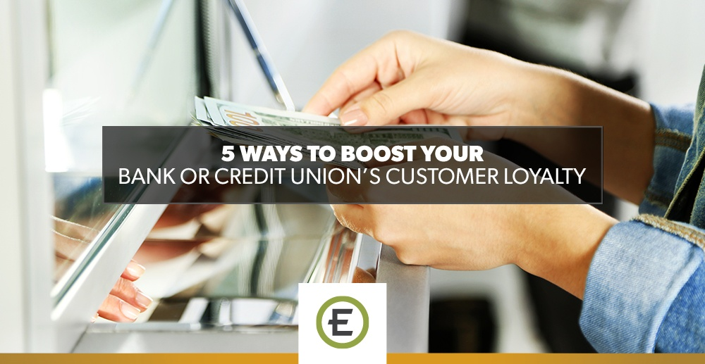 5 Ways to Boost Your Bank or Credit Union's Customer Loyalty